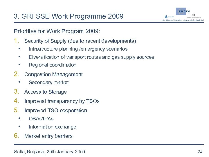 3. GRI SSE Work Programme 2009 Priorities for Work Program 2009: 1. Security of