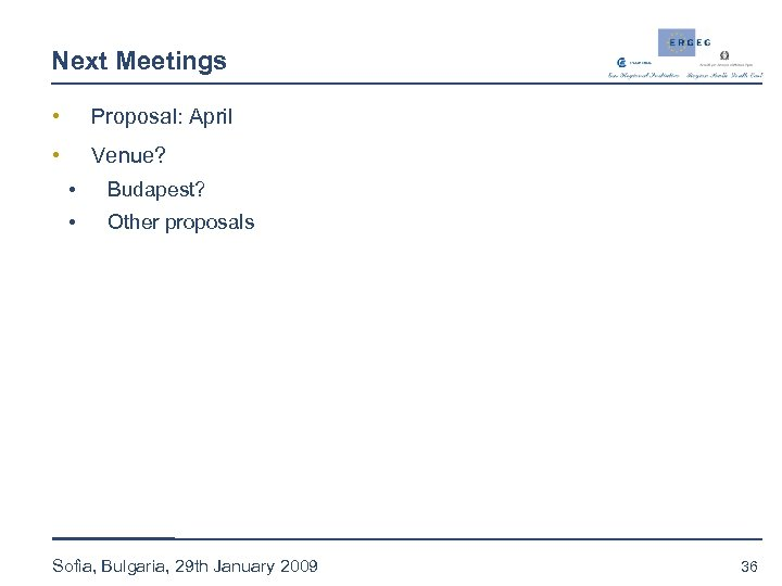 Next Meetings • Proposal: April • Venue? • Budapest? • Other proposals Sofia, Bulgaria,