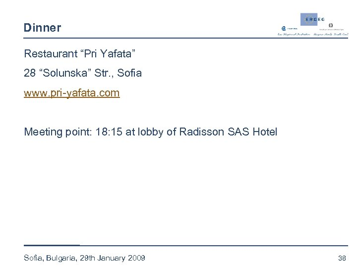 "Dinner Restaurant ""Pri Yafata"" 28 ""Solunska"" Str. , Sofia www. pri-yafata. com Meeting point:"