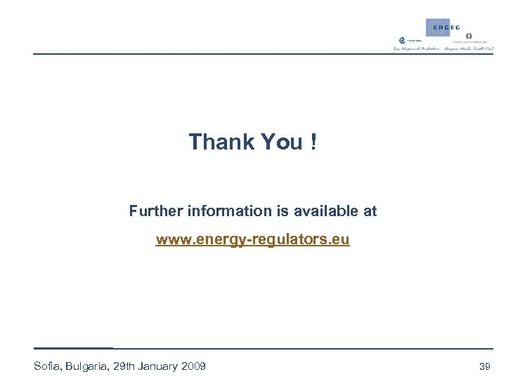 Thank You ! Further information is available at www. energy-regulators. eu Sofia, Bulgaria, 29