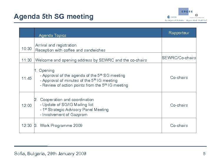 Agenda 5 th SG meeting Agenda Topics Rapporteur Arrival and registration 10: 30 Reception