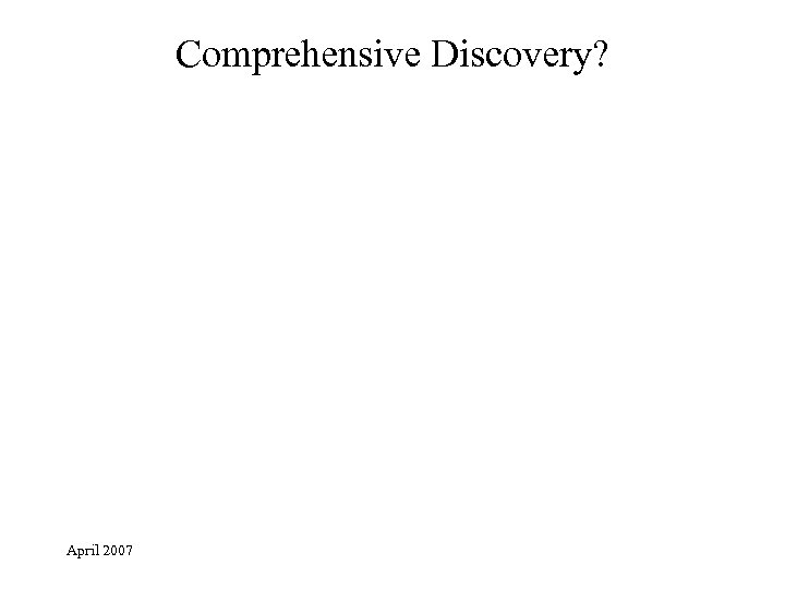Comprehensive Discovery? April 2007