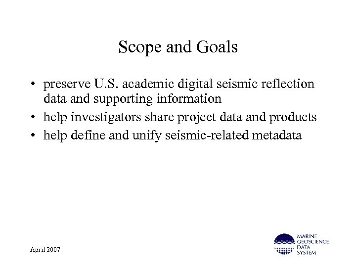 Scope and Goals • preserve U. S. academic digital seismic reflection data and supporting