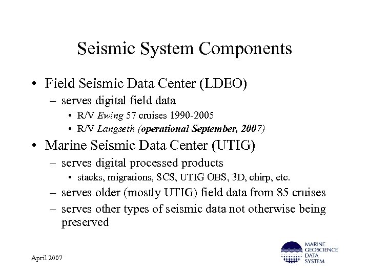 Seismic System Components • Field Seismic Data Center (LDEO) – serves digital field data