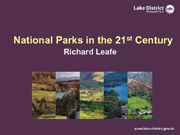 National Parks in the 21 st Century Richard Leafe