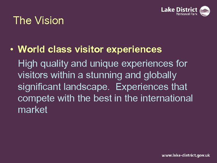 The Vision • World class visitor experiences High quality and unique experiences for visitors