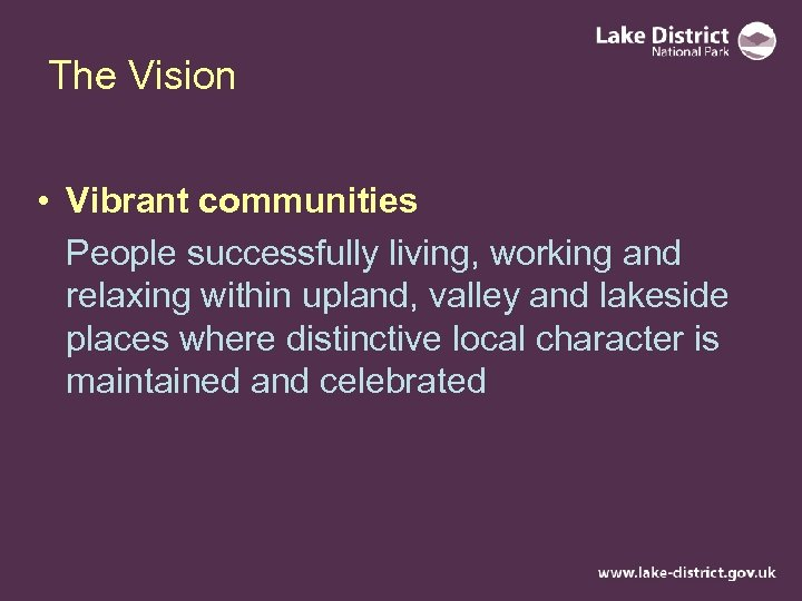 The Vision • Vibrant communities People successfully living, working and relaxing within upland, valley