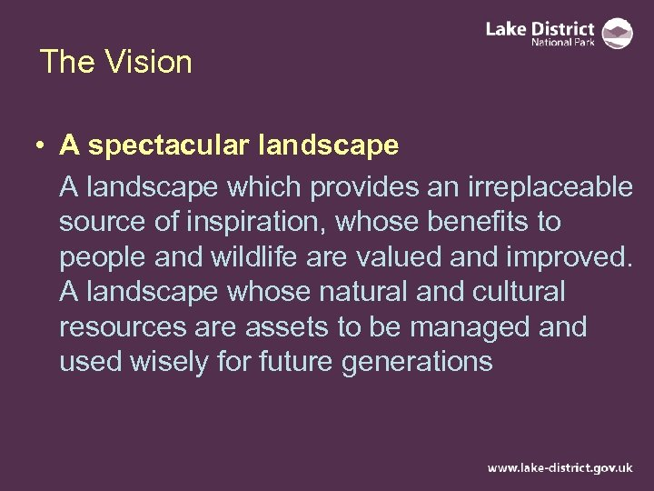 The Vision • A spectacular landscape A landscape which provides an irreplaceable source of