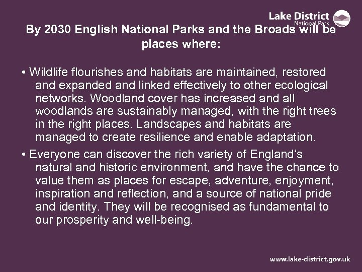 By 2030 English National Parks and the Broads will be places where: • Wildlife