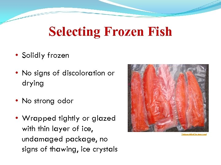 Selecting Frozen Fish • Solidly frozen • No signs of discoloration or drying •