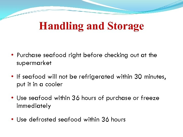 Handling and Storage • Purchase seafood right before checking out at the supermarket •