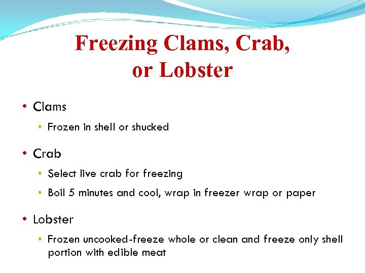 Freezing Clams, Crab, or Lobster • Clams Frozen in shell or shucked • Crab