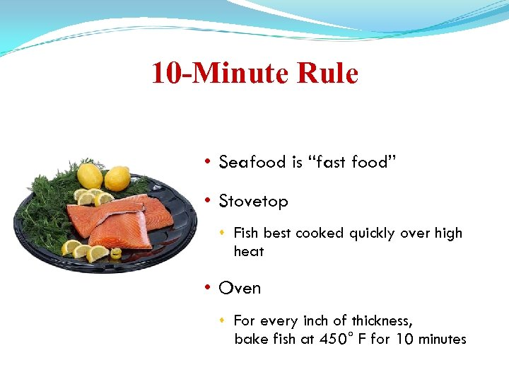 """10 -Minute Rule • Seafood is """"fast food"""" • Stovetop Fish best cooked quickly"""