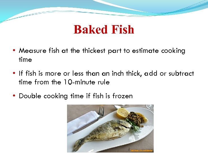 Baked Fish • Measure fish at the thickest part to estimate cooking time •