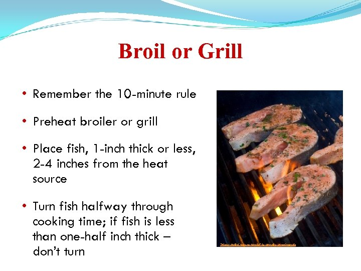 Broil or Grill • Remember the 10 -minute rule • Preheat broiler or grill