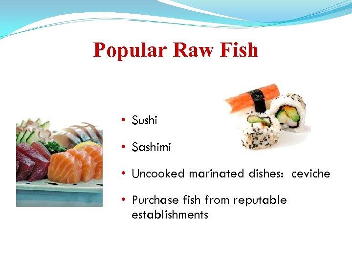Popular Raw Fish • Sushi • Sashimi • Uncooked marinated dishes: ceviche • Purchase