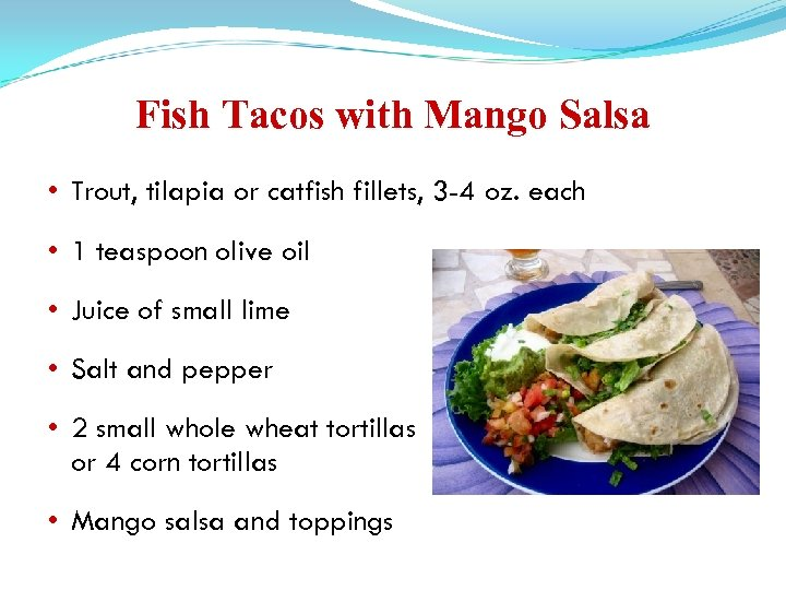 Fish Tacos with Mango Salsa • Trout, tilapia or catfish fillets, 3 -4 oz.