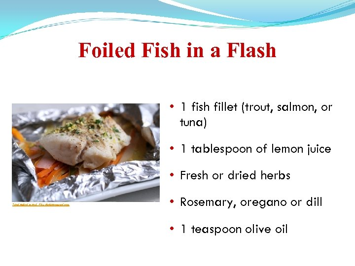 Foiled Fish in a Flash • 1 fish fillet (trout, salmon, or tuna) •