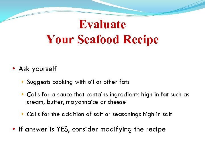 Evaluate Your Seafood Recipe • Ask yourself Suggests cooking with oil or other fats