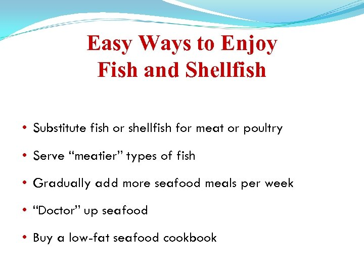 Easy Ways to Enjoy Fish and Shellfish • Substitute fish or shellfish for meat