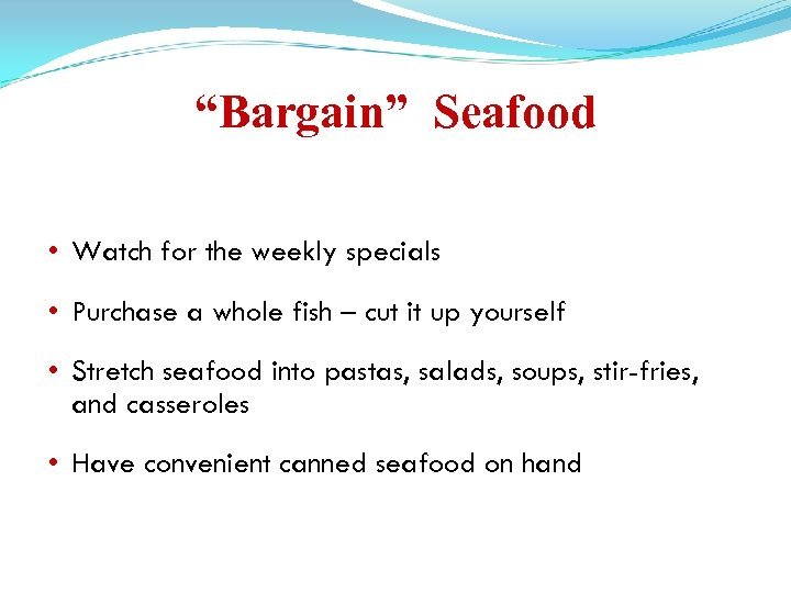 """""""Bargain"""" Seafood • Watch for the weekly specials • Purchase a whole fish –"""