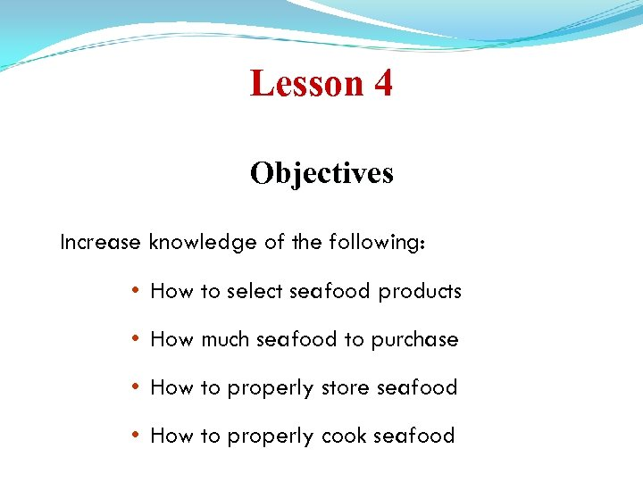 Lesson 4 Objectives Increase knowledge of the following: • How to select seafood products