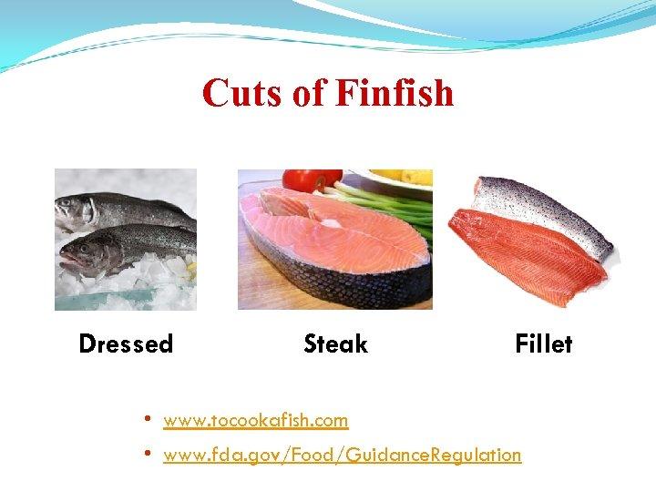 Cuts of Finfish Dressed Steak Fillet • www. tocookafish. com • www. fda. gov/Food/Guidance.