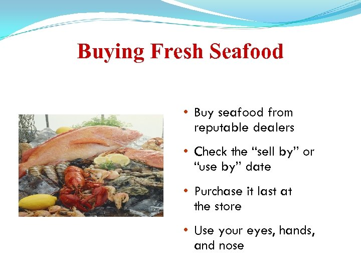"""Buying Fresh Seafood • Buy seafood from reputable dealers • Check the """"sell by"""""""