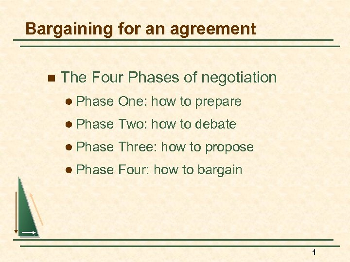 Bargaining for an agreement n The Four Phases of negotiation l Phase One: how