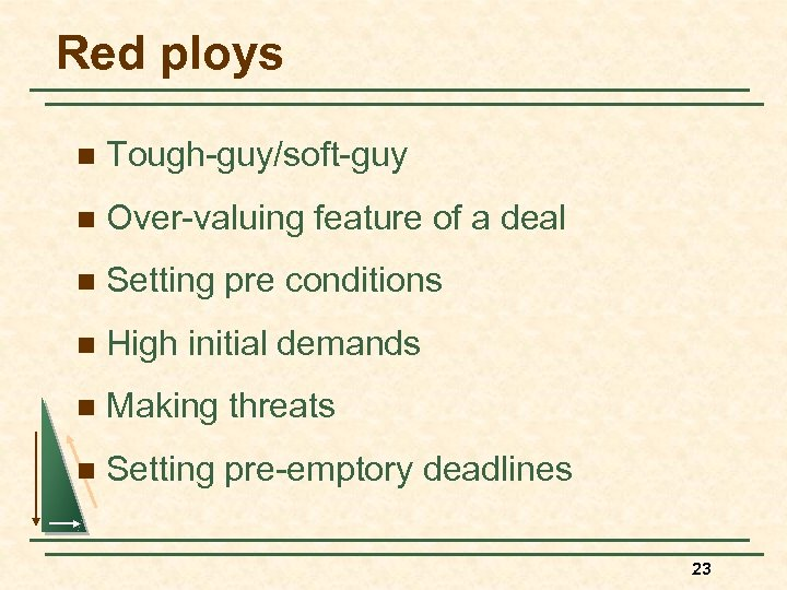 Red ploys n Tough-guy/soft-guy n Over-valuing feature of a deal n Setting pre conditions