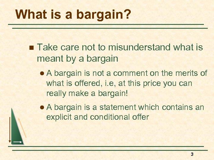 What is a bargain? n Take care not to misunderstand what is meant by