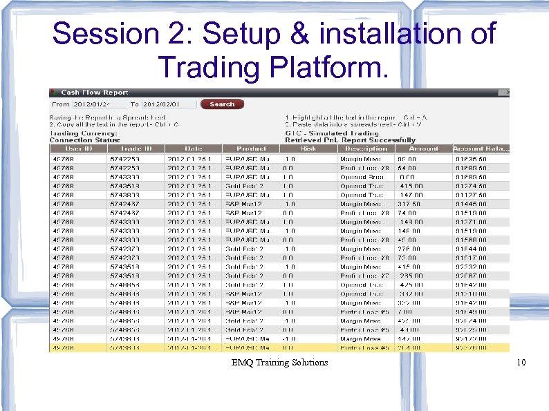 Session 2: Setup & installation of Trading Platform. EMQ Training Solutions 10