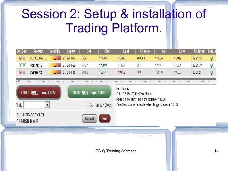 Session 2: Setup & installation of Trading Platform. EMQ Training Solutions 14