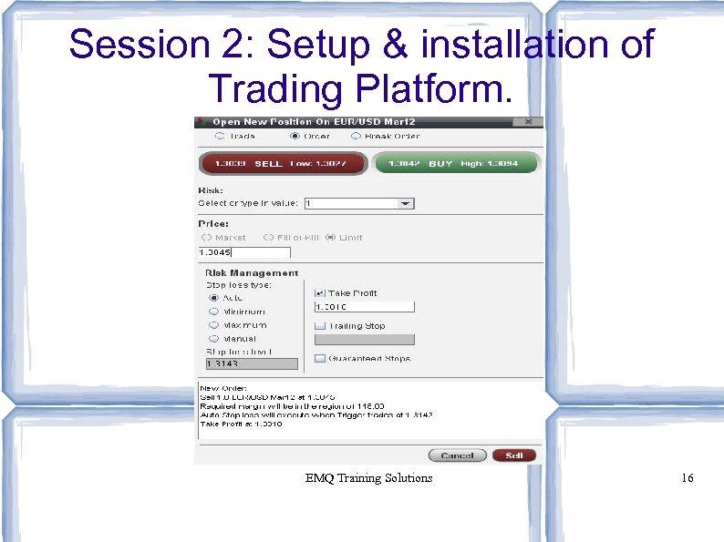 Session 2: Setup & installation of Trading Platform. EMQ Training Solutions 16