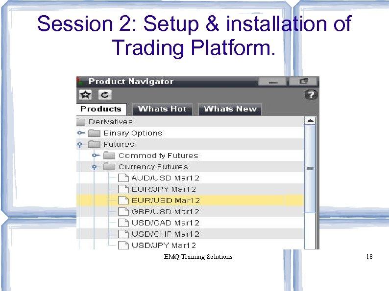 Session 2: Setup & installation of Trading Platform. EMQ Training Solutions 18