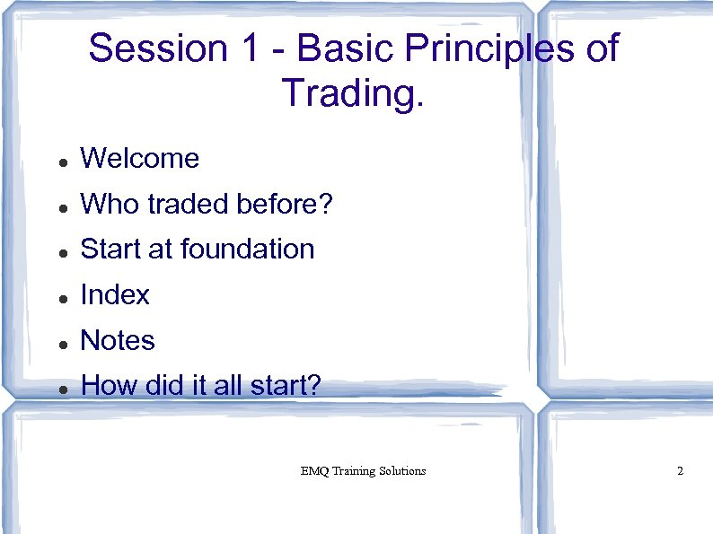 Session 1 - Basic Principles of Trading. Welcome Who traded before? Start at foundation