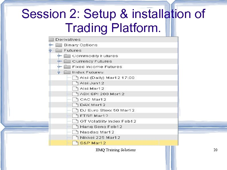 Session 2: Setup & installation of Trading Platform. EMQ Training Solutions 20