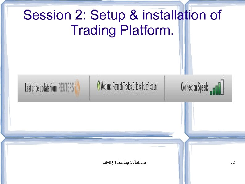 Session 2: Setup & installation of Trading Platform. EMQ Training Solutions 22