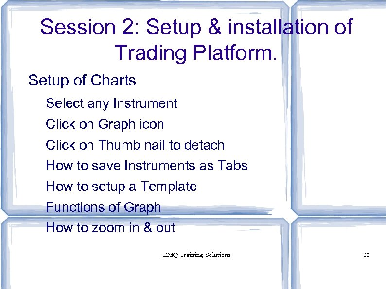 Session 2: Setup & installation of Trading Platform. Setup of Charts Select any Instrument