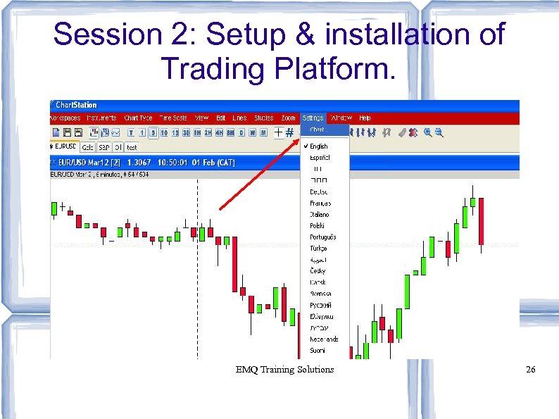 Session 2: Setup & installation of Trading Platform. EMQ Training Solutions 26