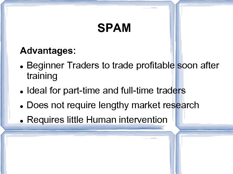 SPAM Advantages: Beginner Traders to trade profitable soon after training Ideal for part-time and