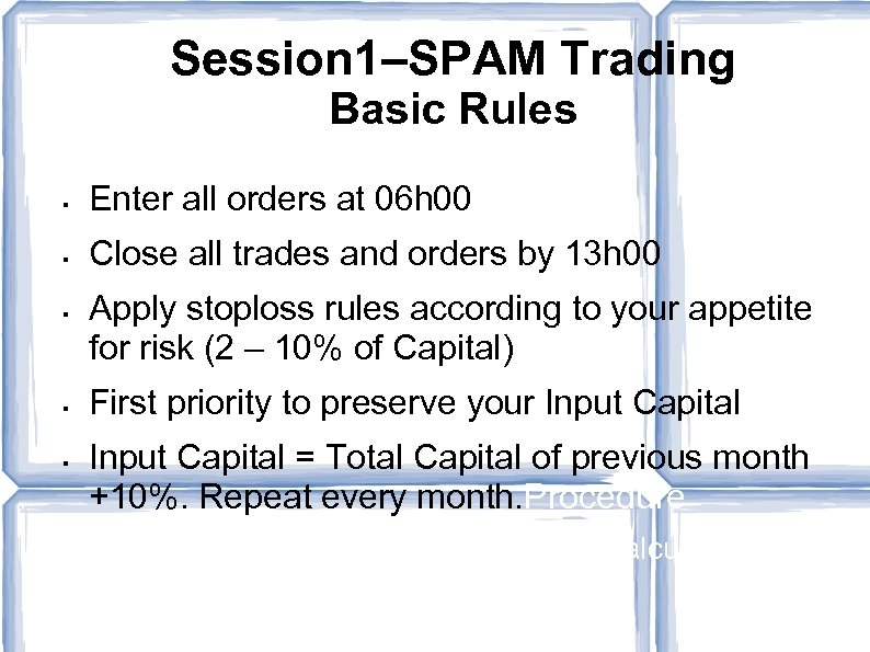Session 1–SPAM Trading Basic Rules § Enter all orders at 06 h 00 §