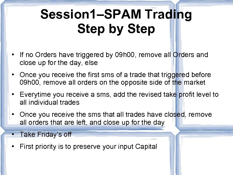 Session 1–SPAM Trading Step by Step • If no Orders have triggered by 09