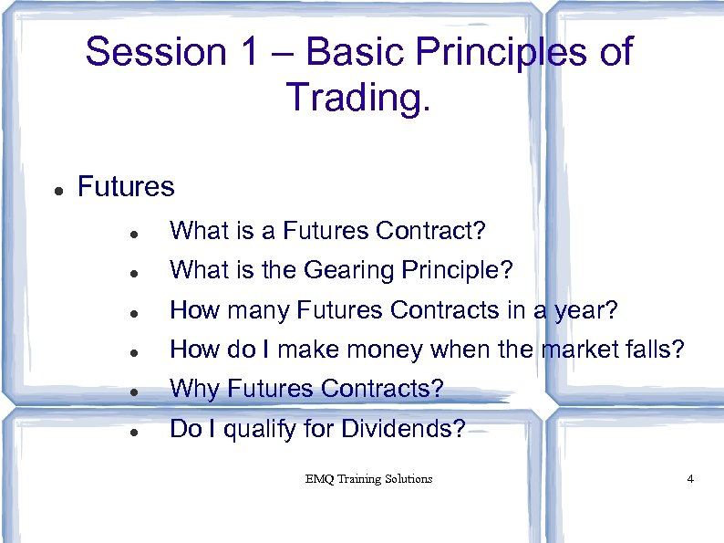 Session 1 – Basic Principles of Trading. Futures What is a Futures Contract? What