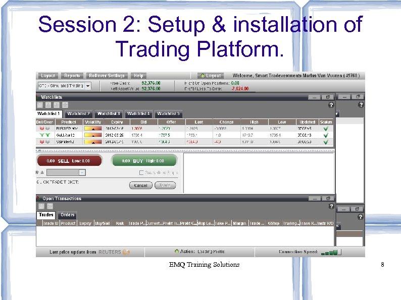 Session 2: Setup & installation of Trading Platform. EMQ Training Solutions 8