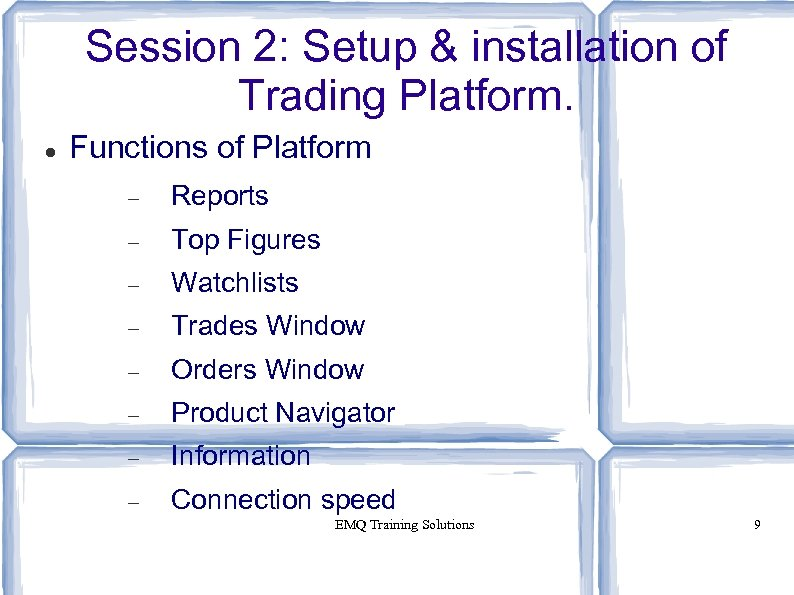 Session 2: Setup & installation of Trading Platform. Functions of Platform Reports Top Figures