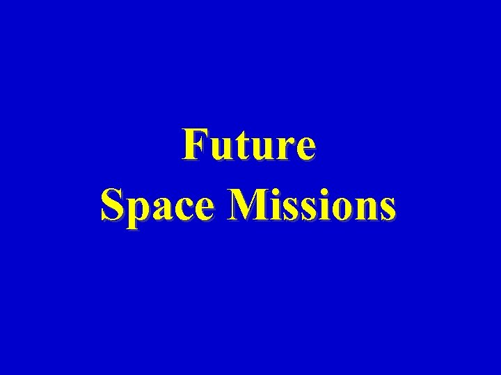 Future Space Missions
