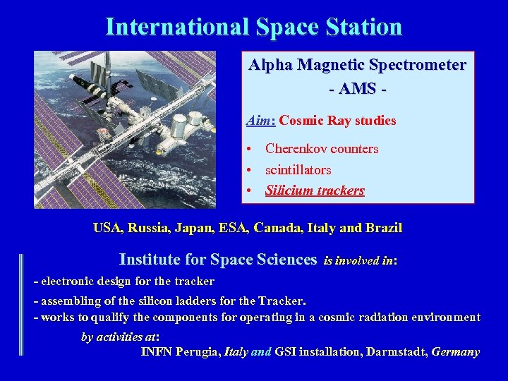 International Space Station Alpha Magnetic Spectrometer - AMS Aim: Cosmic Ray studies • Cherenkov
