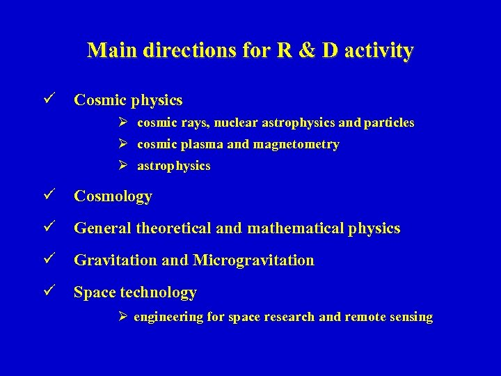 Main directions for R & D activity ü Cosmic physics Ø cosmic rays, nuclear