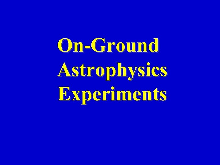 On-Ground Astrophysics Experiments
